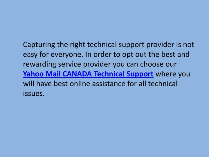 Capturing the right technical support provider is not easy for everyone. In order to opt out the best and rewarding service provider you can choose our