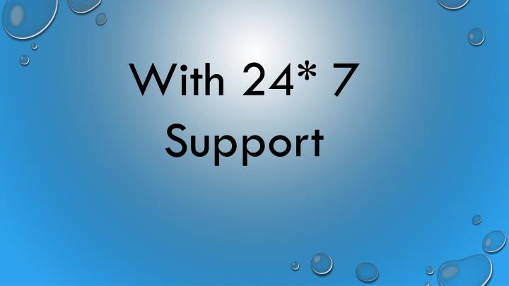 With 24* 7  Support
