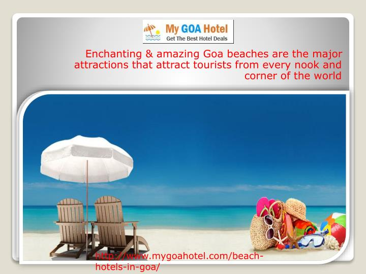 Enchanting & amazing Goa beaches are the major attractions that attract tourists from every nook and corner of the world