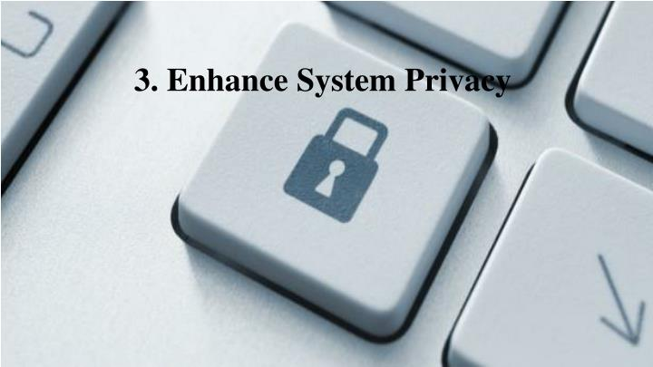 3. Enhance System Privacy
