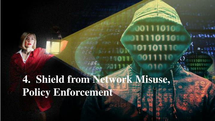 4.  Shield from Network Misuse, Policy Enforcement