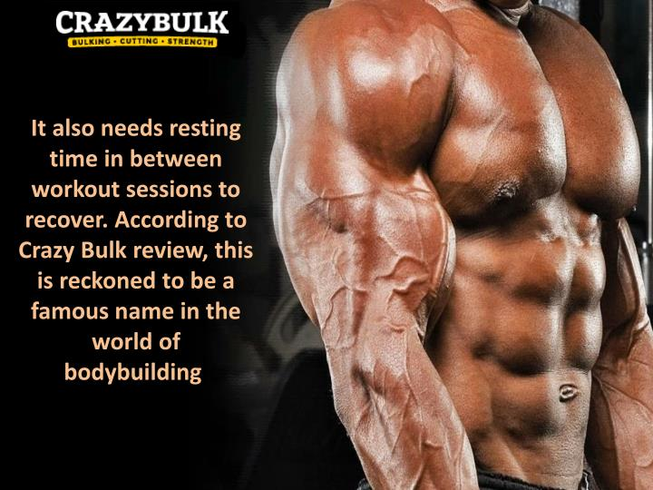 It also needs resting time in between workout sessions to recover. According to Crazy Bulk review, this is reckoned to be a famous name in the world of bodybuilding