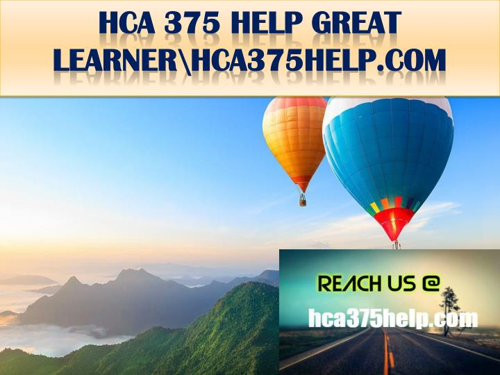 Hca 375 help great learner hca375help com