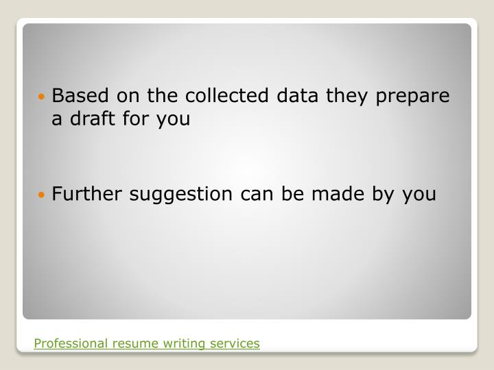 Based on the collected data they prepare a draft for you
