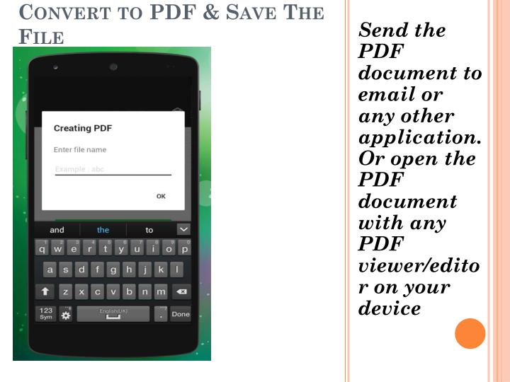 Send the PDF document to email or any other application. Or open the PDF document with any PDF viewer/editor on your device