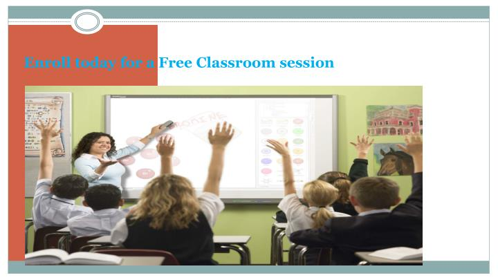 Enroll today for a Free Classroom session