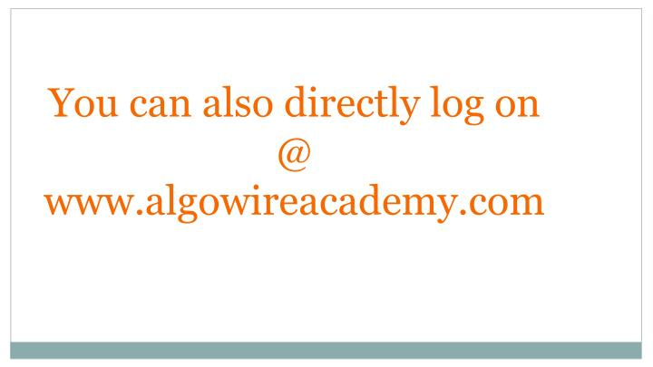 You can also directly log on  @ www.algowireacademy.com