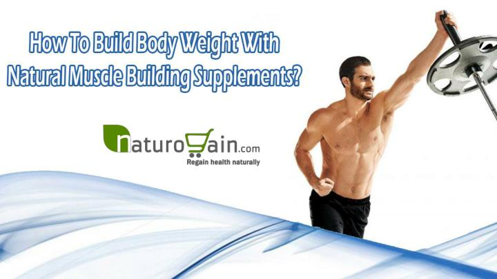 How to build body weight with natural muscle building supplements