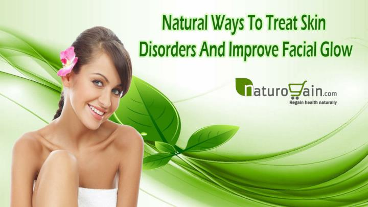 Natural ways to treat skin disorders and improve facial glow