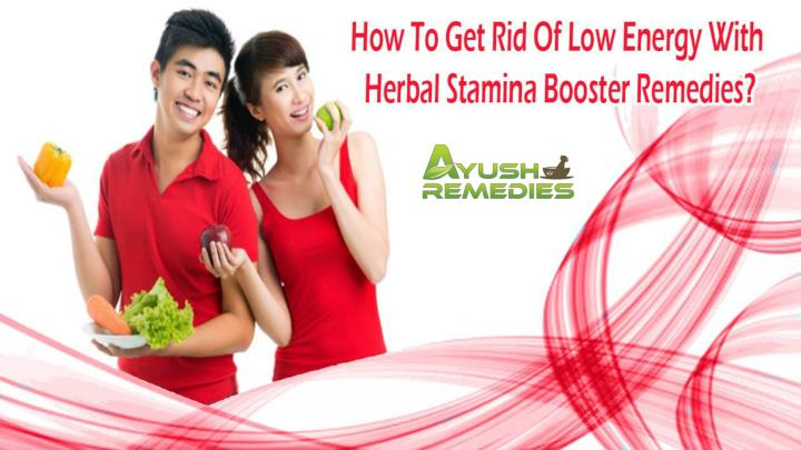 How to get rid of low energy with herbal stamina booster remedies