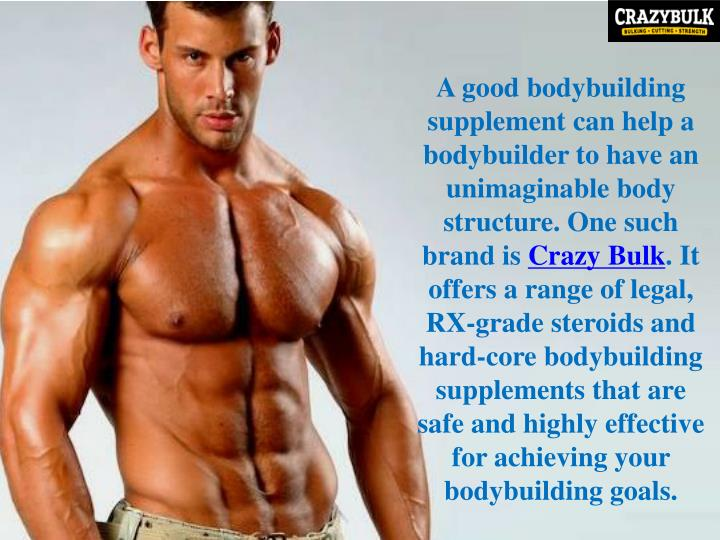 A good bodybuilding supplement can help a bodybuilder to have an unimaginable body structure. One such brand is