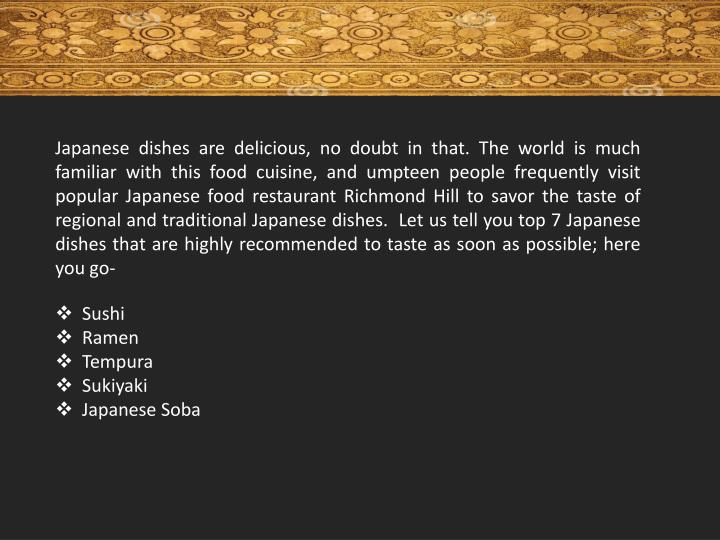 Japanese dishes are delicious, no doubt in that. The world is much familiar with this food cuisine, ...