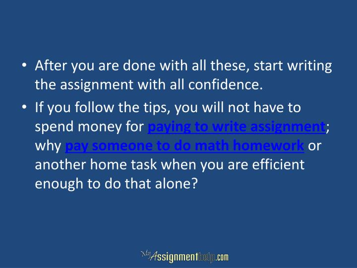 After you are done with all these, start writing the assignment with all confidence.