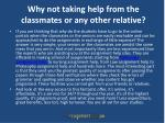 why not taking help from the classmates or any other relative