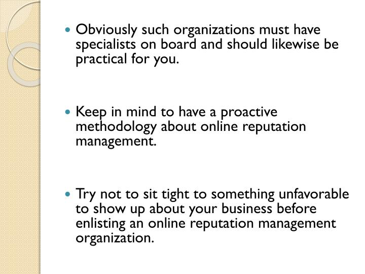 Obviously such organizations must have specialists on board and should likewise be practical for you