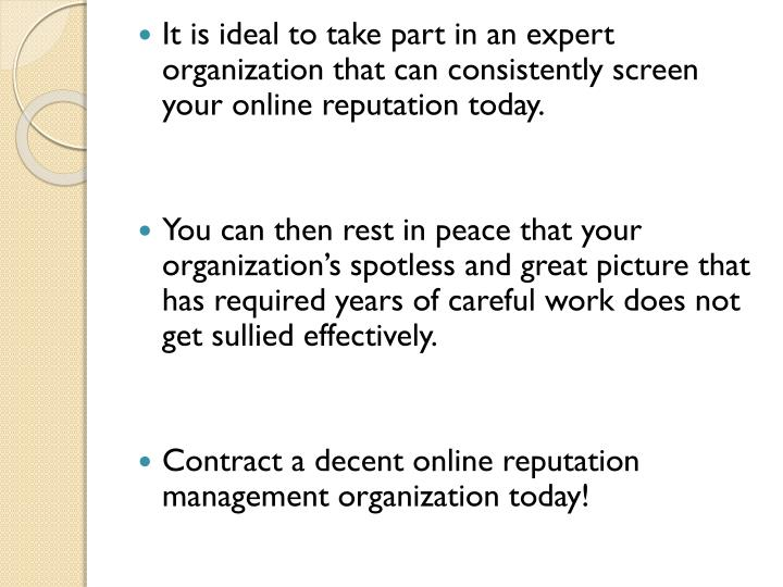 It is ideal to take part in an expert organization that can consistently screen your online reputation today.