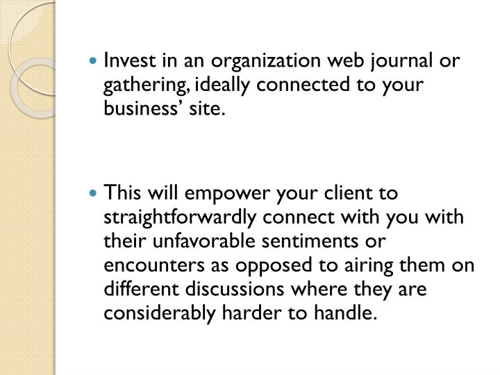 Invest in an organization web journal or gathering, ideally connected to your business' site.