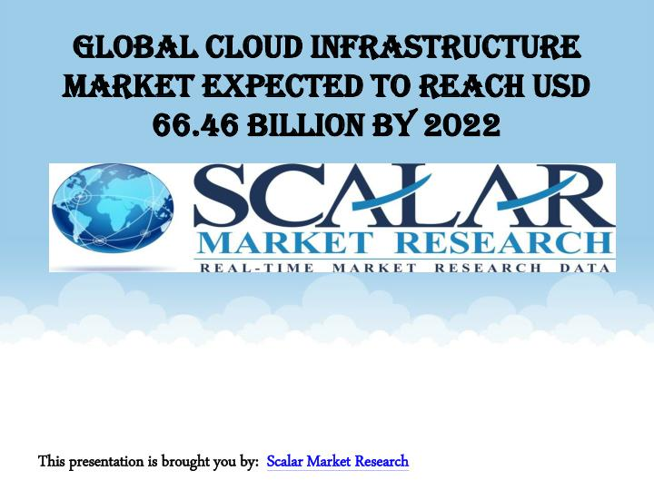 global cloud infrastructure market expected to reach usd 66 46 billion by 2022