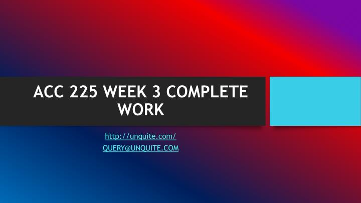 Acc 225 week 3 complete work