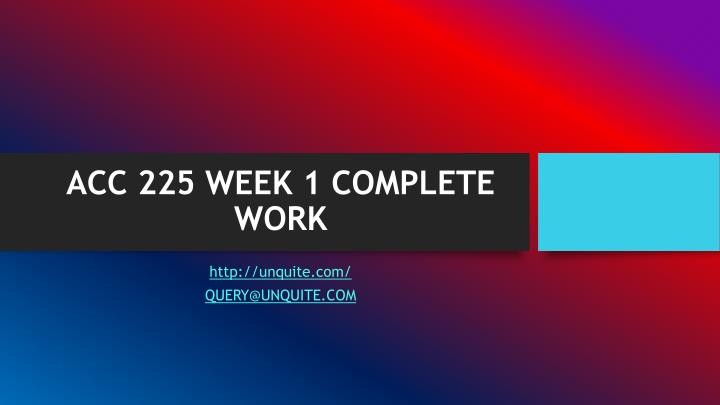 ACC 225 WEEK 1 COMPLETE WORK