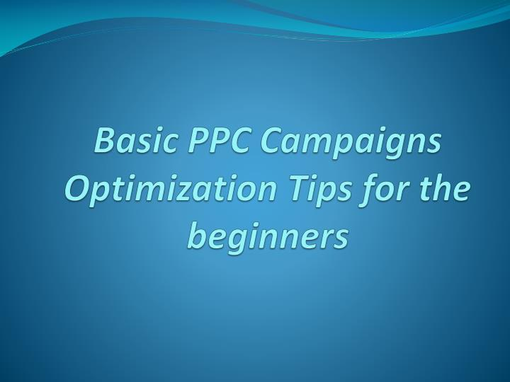 Basic ppc campaigns optimization tips for the beginners