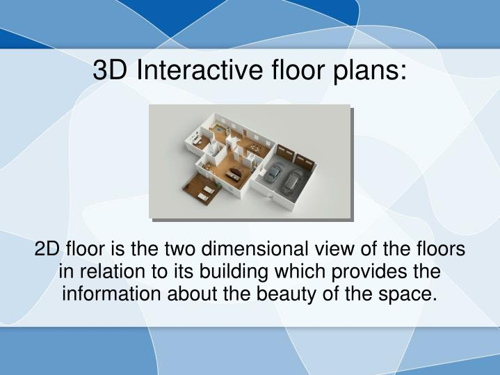2D floor is the two dimensional view of the floors in relation to its building which provides the information about the beauty of the space.