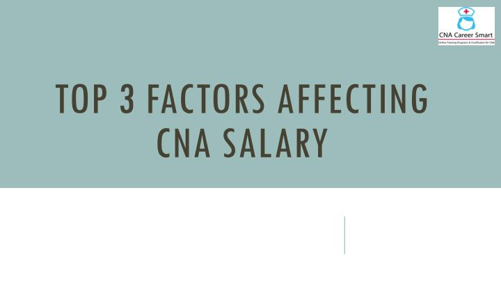 Top 3 factors affecting cna salary