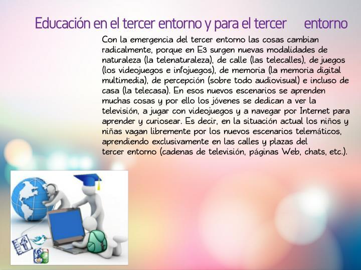 Educación en el tercer entorno y para el tercer  entorno