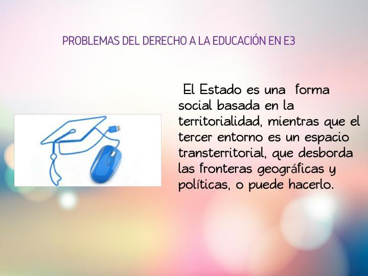 PROBLEMAS DEL DERECHO A LA EDUCACIÓN EN E3