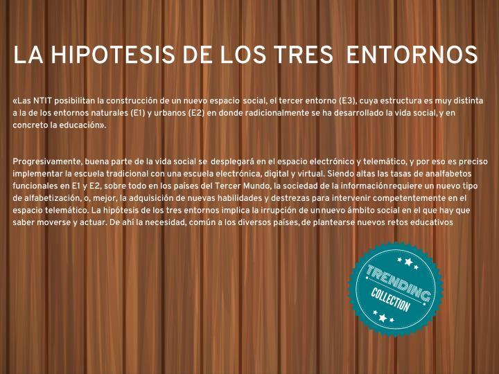 LA HIPOTESIS DE LOS TRES  ENTORNOS
