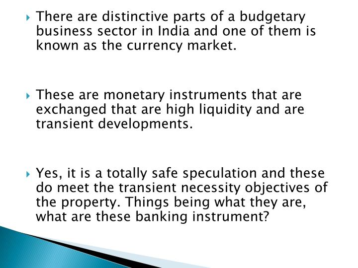 There are distinctive parts of a budgetary business sector in India and one of them is known as the currency market
