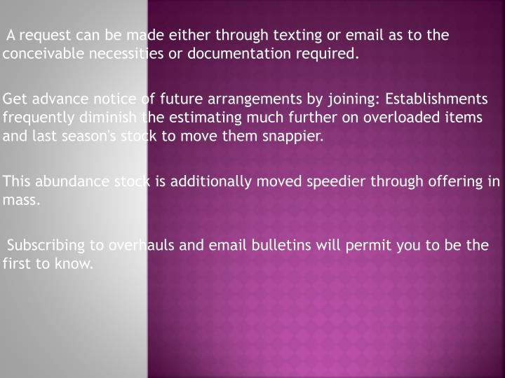 A request can be made either through texting or email as to the conceivable necessities or documentation required