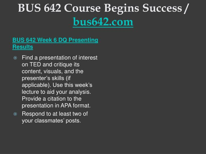 BUS 642 Course Begins Success /