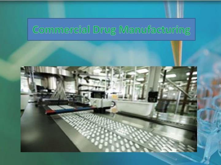 Commercial Drug Manufacturing
