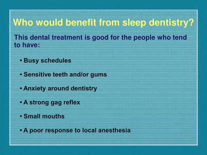 Who would benefit from sleep dentistry?