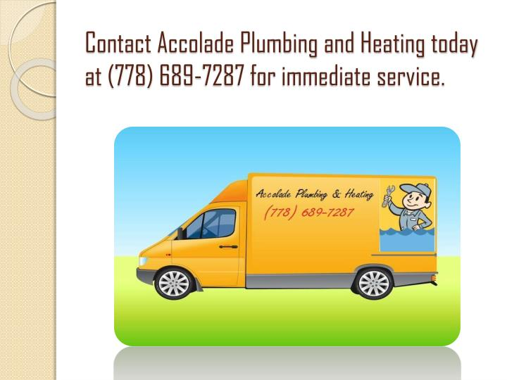 Contact Accolade Plumbing and Heating today at (778) 689-7287 for immediate service.
