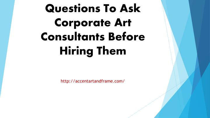 Questions To Ask Corporate Art Consultants Before Hiring Them