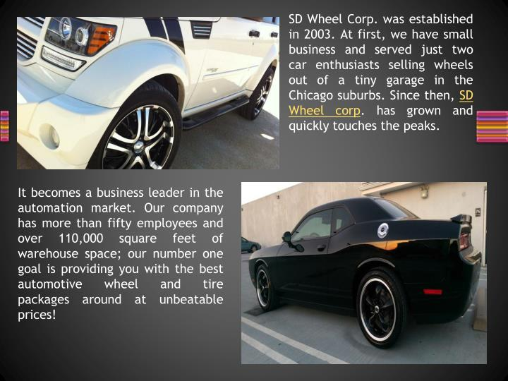 SD Wheel Corp. was established in 2003. At first, we have small business and served just two car ent...