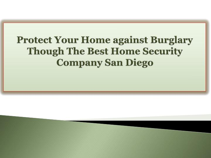 Protect Your Home against Burglary Though The Best Home Security Company San