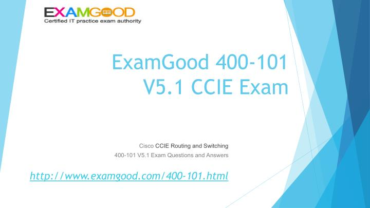 ExamGood 400-101 V5.1 CCIE Exam