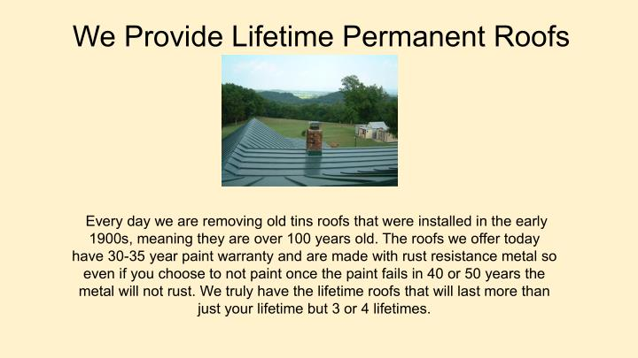 We Provide Lifetime Permanent Roofs