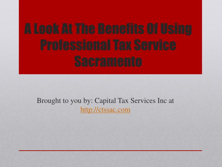A Look At The Benefits Of Using Professional Tax Service Sacramento