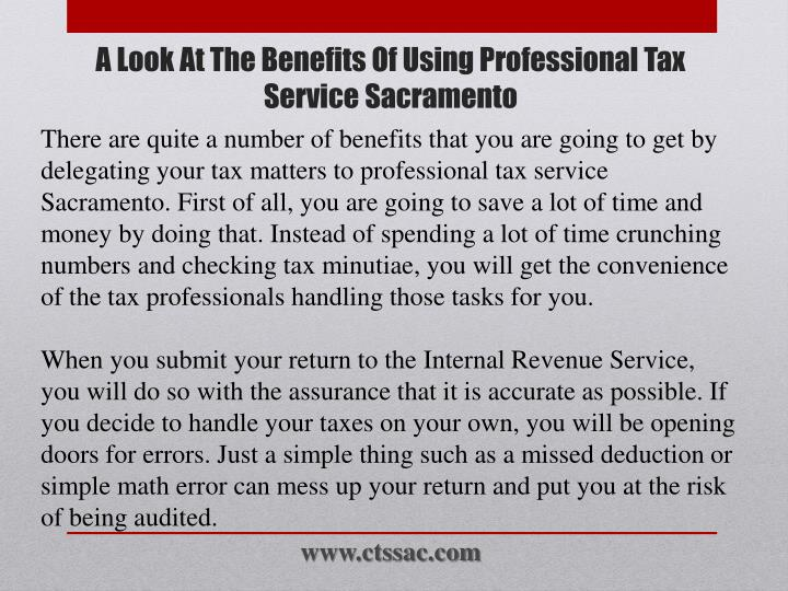 There are quite a number of benefits that you are going to get by delegating your tax matters to professional tax service Sacramento. First of all, you are going to save a lot of time and money by doing that. Instead of spending a lot of time crunching numbers and checking tax minutiae, you will get the convenience of the tax professionals handling those tasks for you.