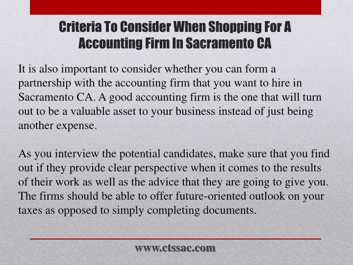 It is also important to consider whether you can form a partnership with the accounting firm that you want to hire in Sacramento CA. A good accounting firm is the one that will turn out to be a valuable asset to your business instead of just being another expense.
