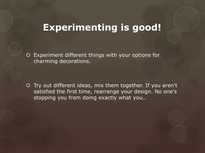 Experimenting is good!