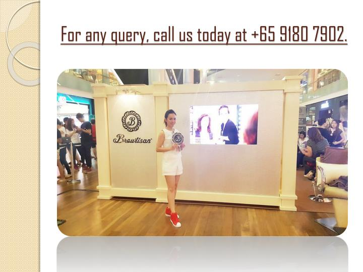 For any query, call us today at +65 9180