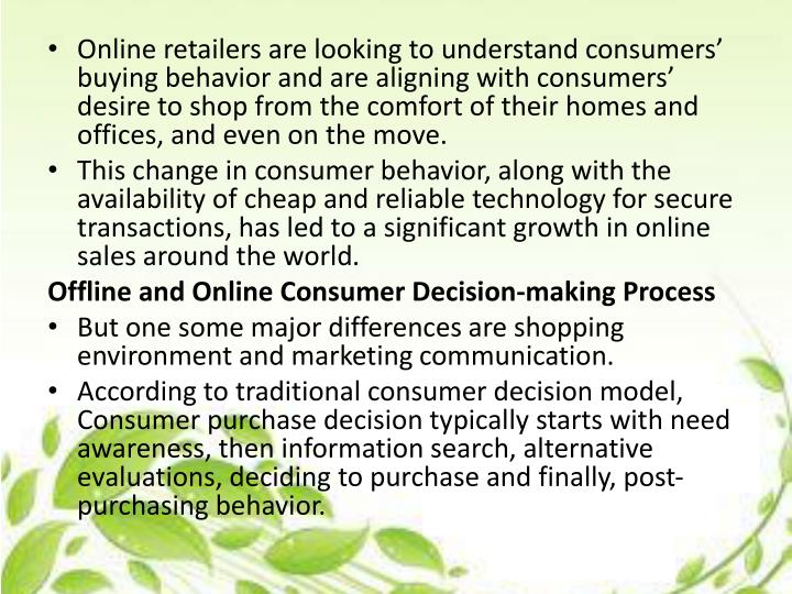 Online retailers are looking to understand consumers' buying behavior and are aligning with consumers' desire to shop from the comfort of their homes and offices, and even on the move.