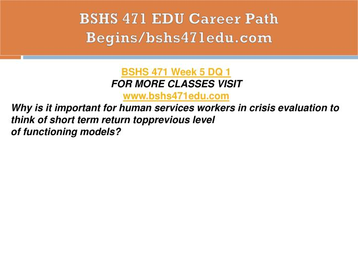 BSHS 471 EDU Career Path Begins/bshs471edu.com