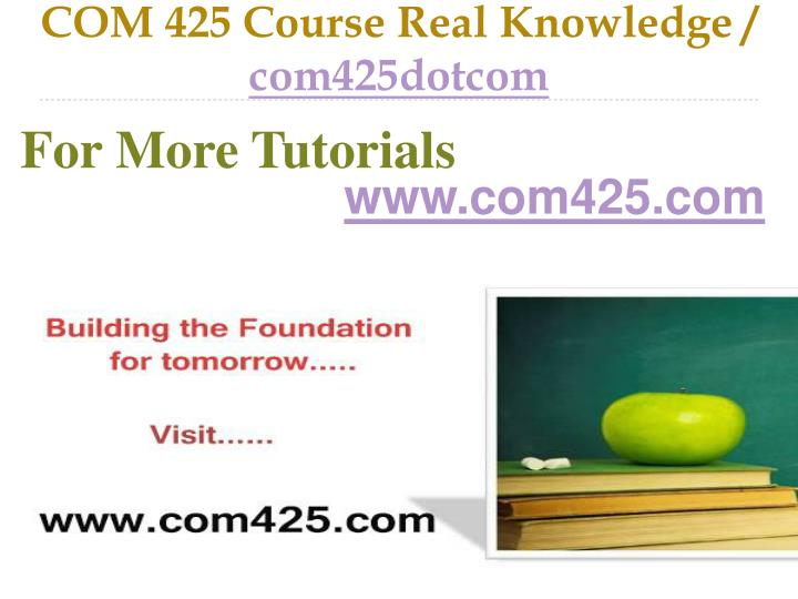 Com 425 course real knowledge com425dotcom