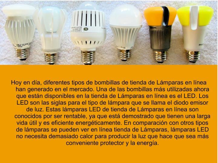 Hoy en día, diferentes tipos de bombillas de tienda de Lámparas en línea